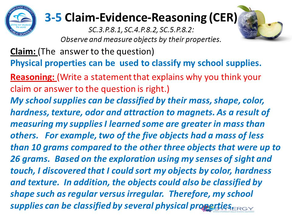 3-5 Claim-Evidence-Reasoning (CER) SC.3.P.8.1, SC.4.P.8.2, SC.5.P.8.2: Observe and measure objects by their properties. Claim: (The answer to the ques