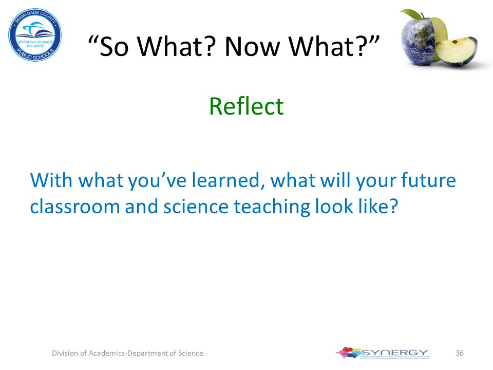 """""""So What? Now What?"""" Reflect With what you've learned, what will your future classroom and science teaching look like? Division of Academics-Departmen"""