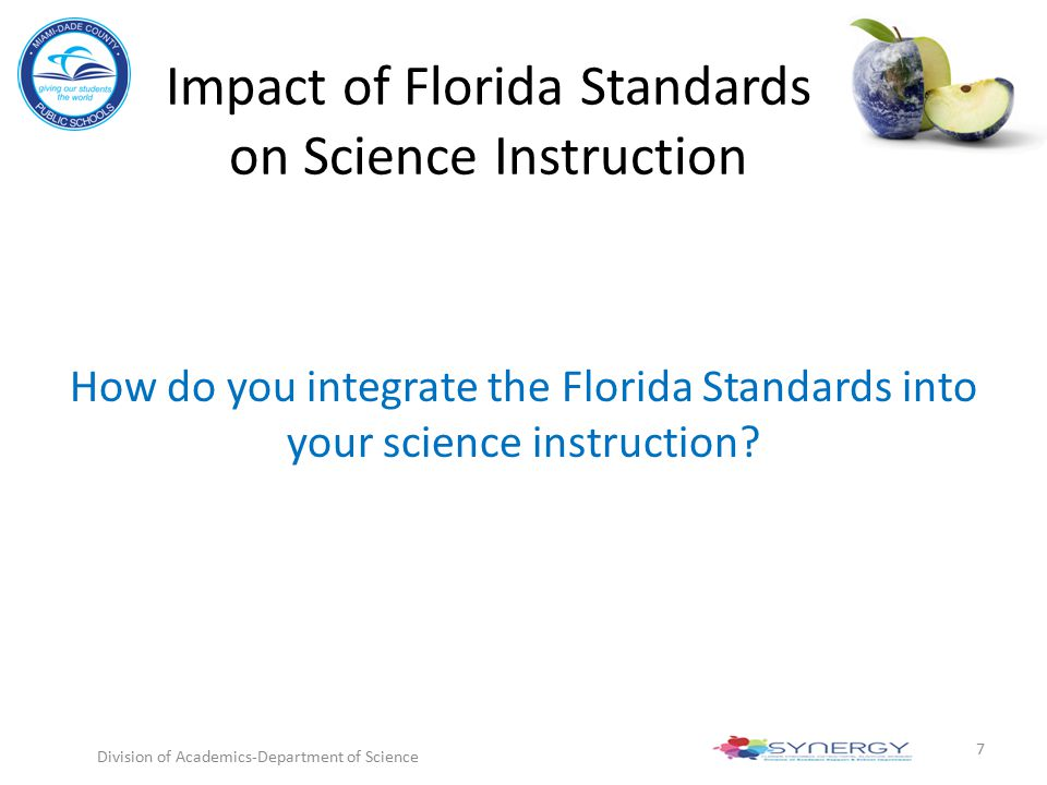 Impact of Florida Standards on Science Instruction How do you integrate the Florida Standards into your science instruction? Division of Academics-Dep