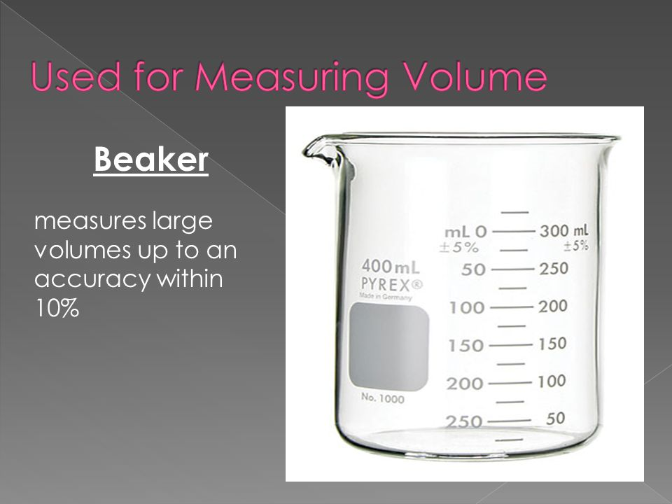 measures large volumes up to an accuracy within 10% Beaker