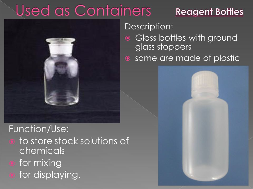 Description:  Glass bottles with ground glass stoppers  some are made of plastic Function/Use:  to store stock solutions of chemicals  for mixing