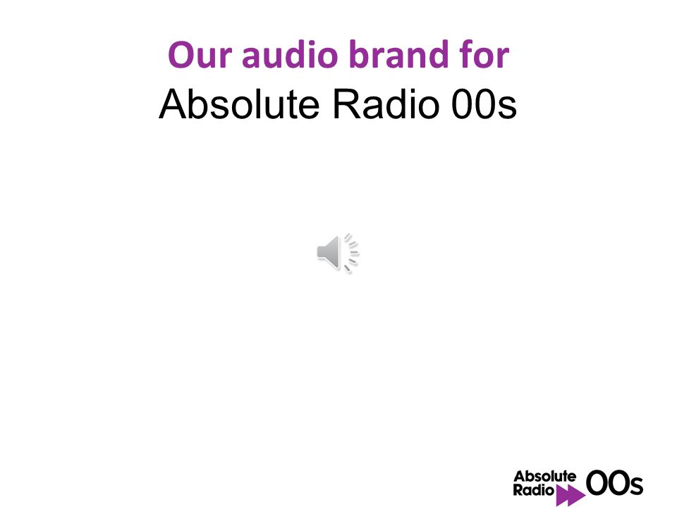 Demographic for Absolute Radio 00s Age: 18 - 30 years; People this age grew up with music of the 00's Mainly up beat music Fast pace Modern music Char