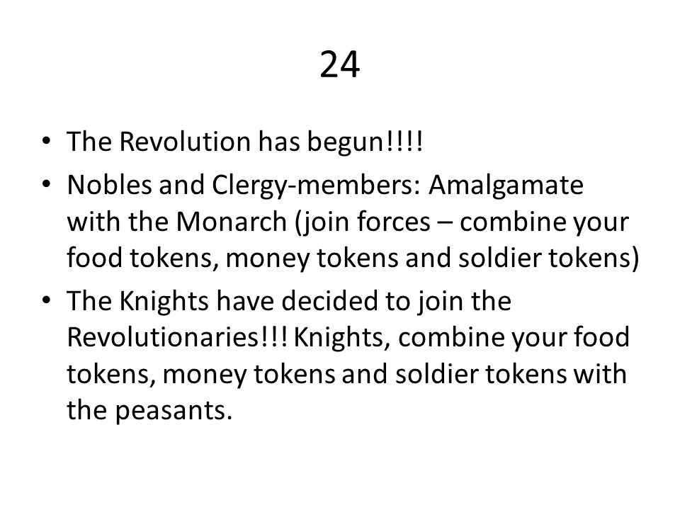 24 The Revolution has begun!!!! Nobles and Clergy-members: Amalgamate with the Monarch (join forces – combine your food tokens, money tokens and soldi
