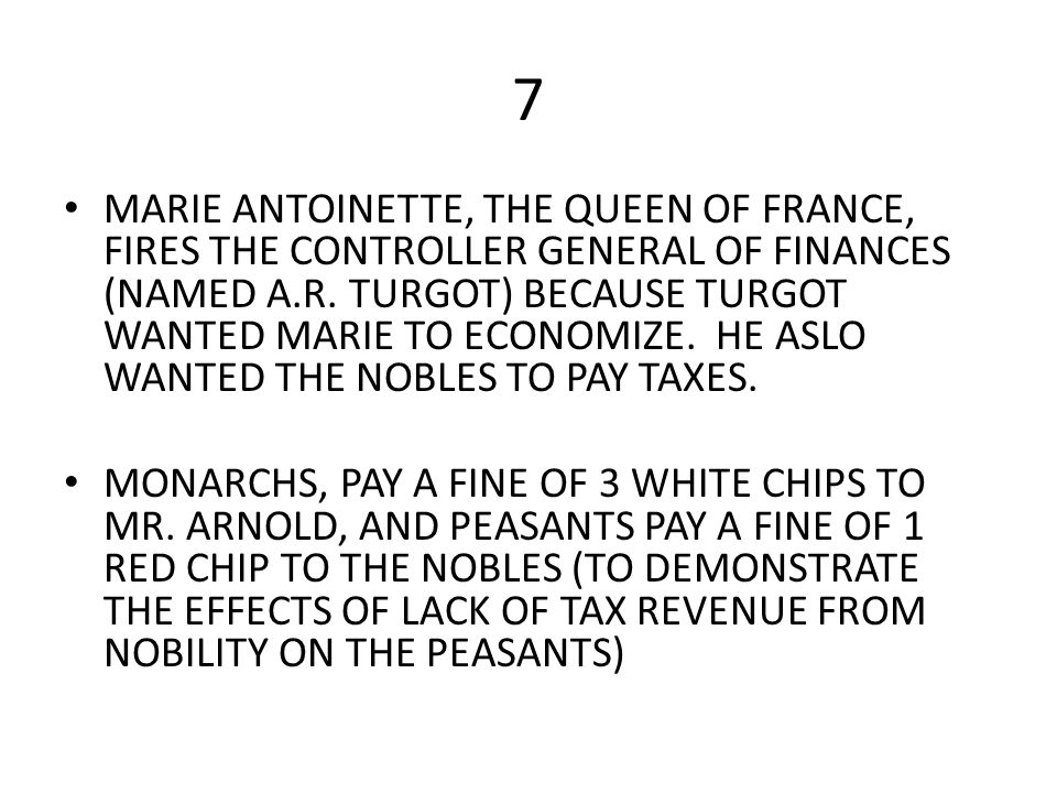 7 MARIE ANTOINETTE, THE QUEEN OF FRANCE, FIRES THE CONTROLLER GENERAL OF FINANCES (NAMED A.R. TURGOT) BECAUSE TURGOT WANTED MARIE TO ECONOMIZE. HE ASL