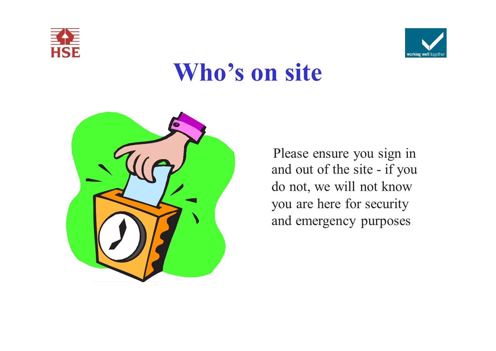 Who's on site Please ensure you sign in and out of the site - if you do not, we will not know you are here for security and emergency purposes