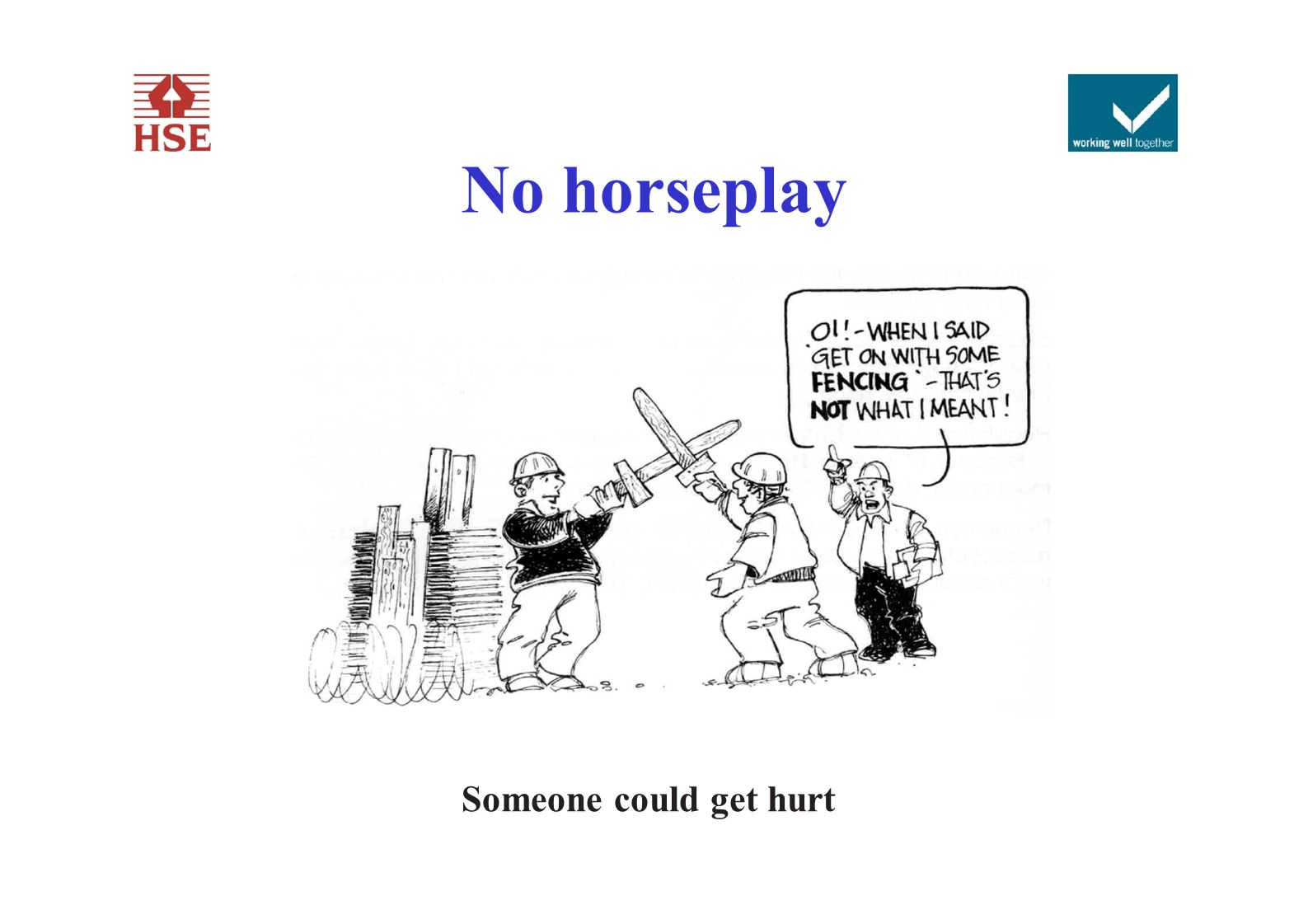 No horseplay Someone could get hurt