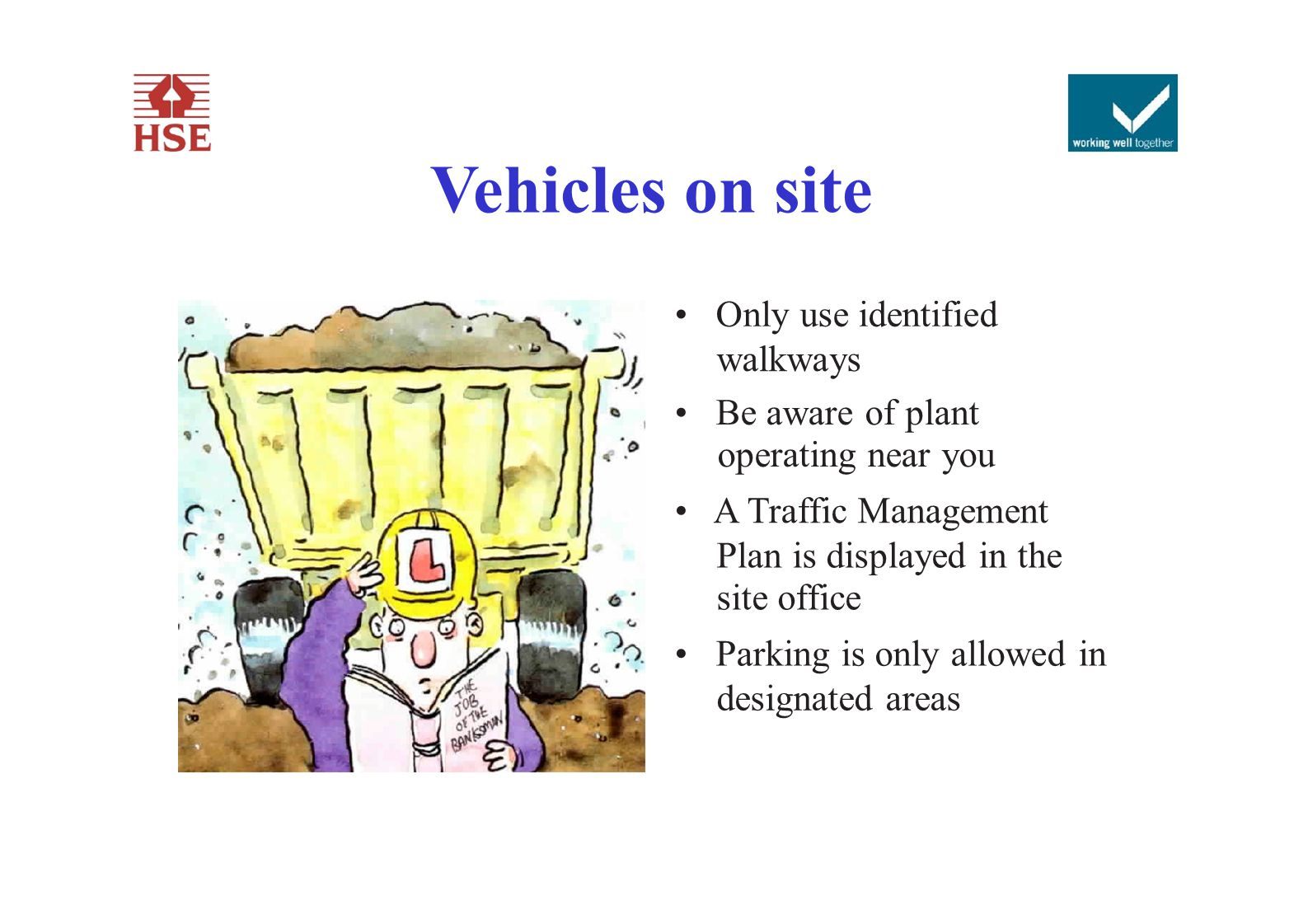 Vehicles on site Only use identified walkways Be aware of plant operating near you A Traffic Management Plan is displayed in the site office Parking i