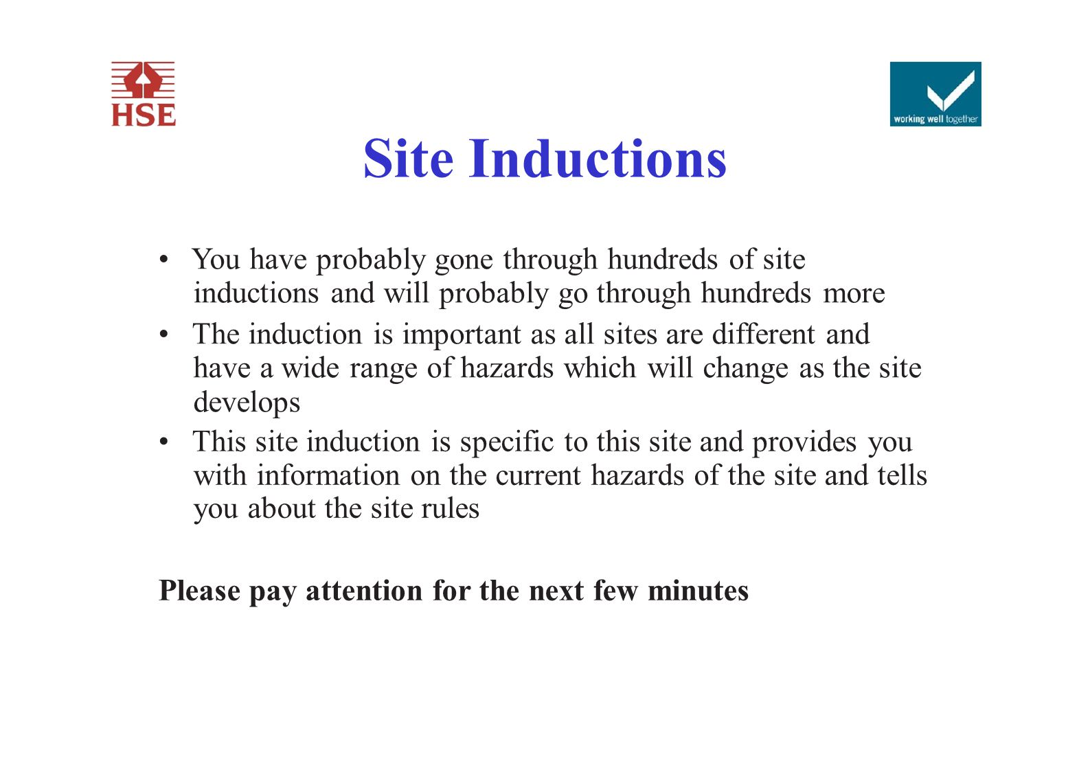 Site Inductions You have probably gone through hundreds of site inductions and will probably go through hundreds more The induction is important as al