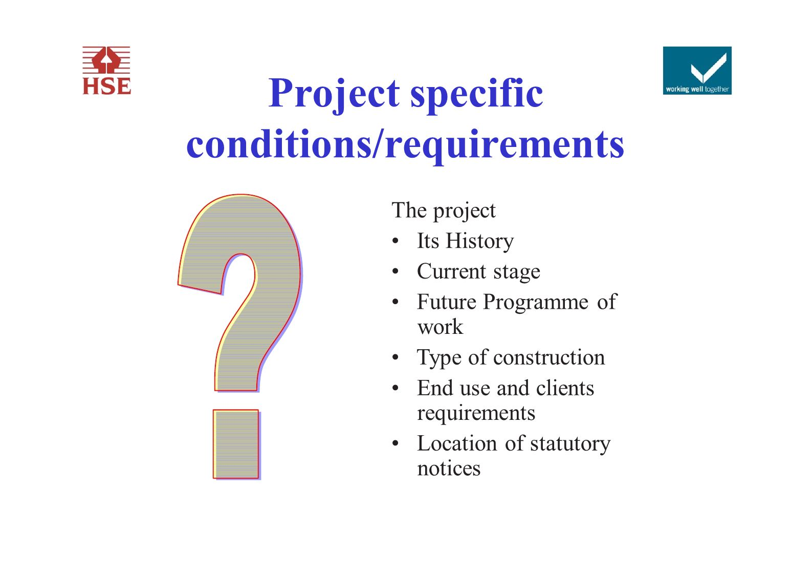 Project specific conditions/requirements The project Its History Current stage Future Programme of work Type of construction End use and clients requi