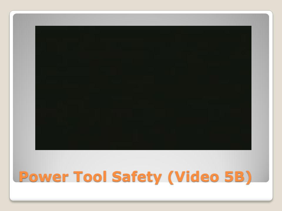 Power Tool Safety (Video 5B)