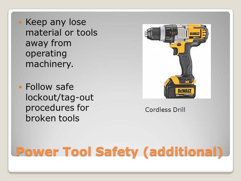 Power Tool Safety (additional) Keep any lose material or tools away from operating machinery.