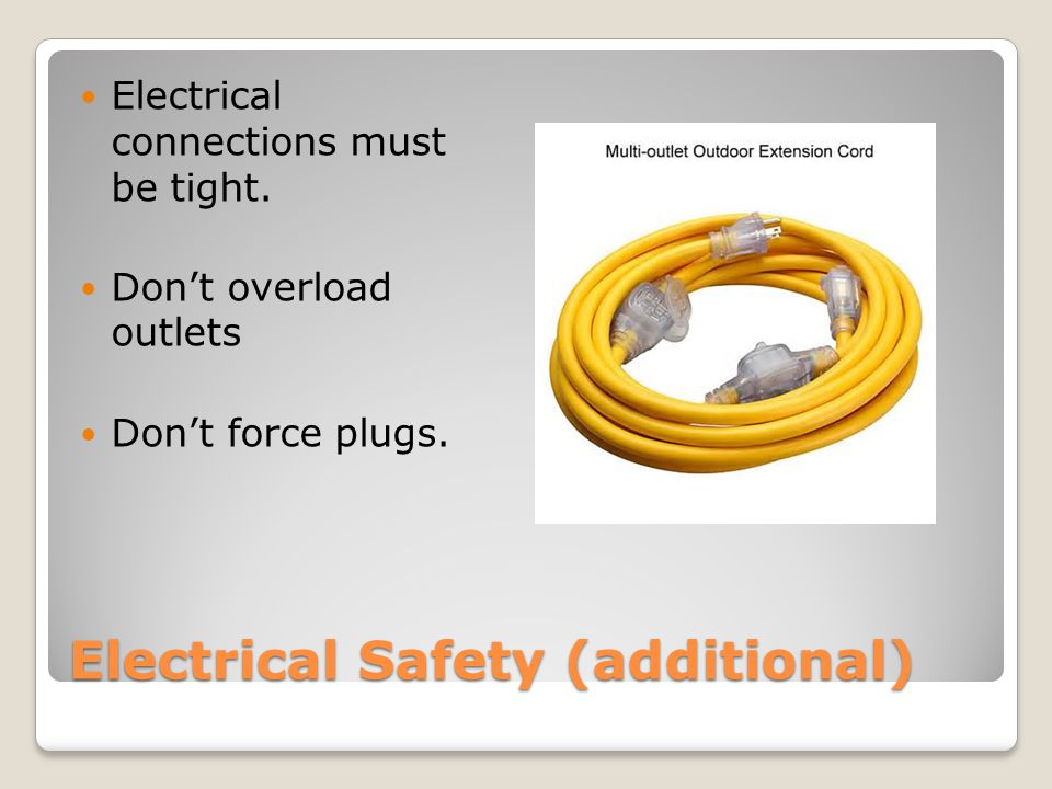 Electrical Safety (additional) Electrical connections must be tight.