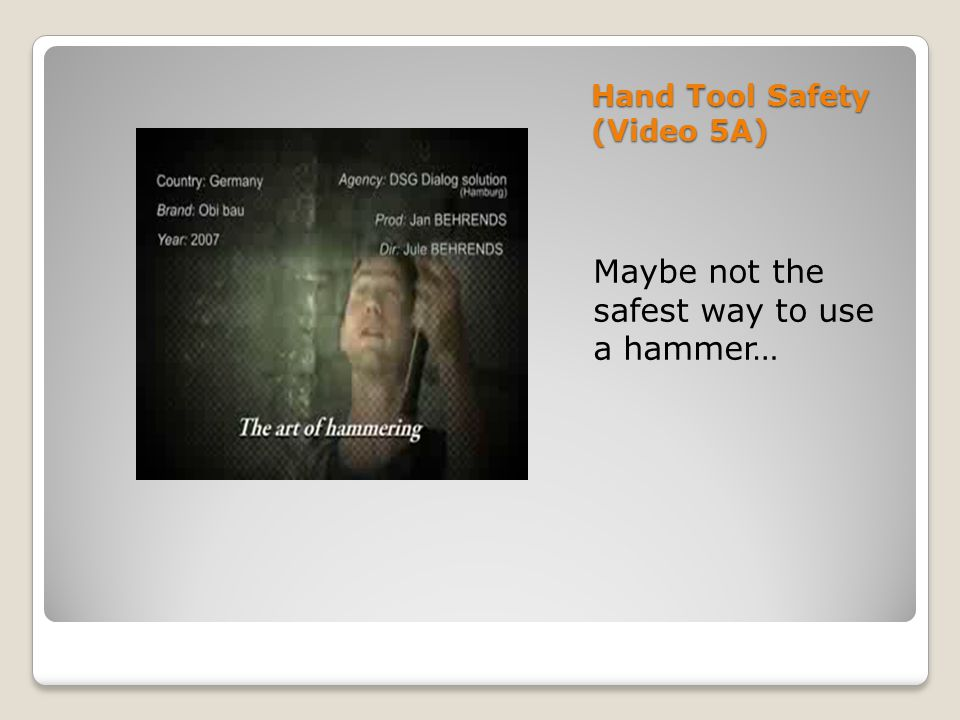 Hand Tool Safety (Video 5A) Maybe not the safest way to use a hammer…