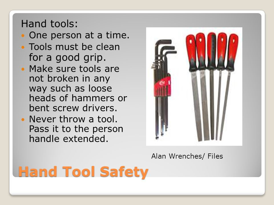 Proper Use and Care Mental checklist Check all guards Tool is clean Guards and moving parts move freely Never adapt a tool Material is secure Tools are in a balanced position Right tool for the right job