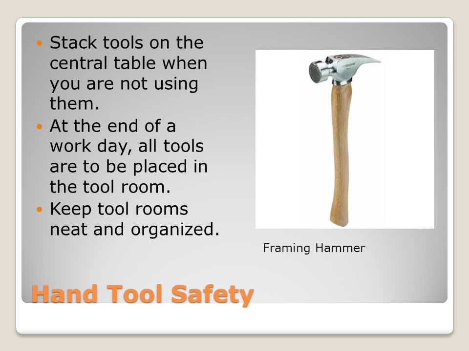 Hand Tool Safety Stack tools on the central table when you are not using them.