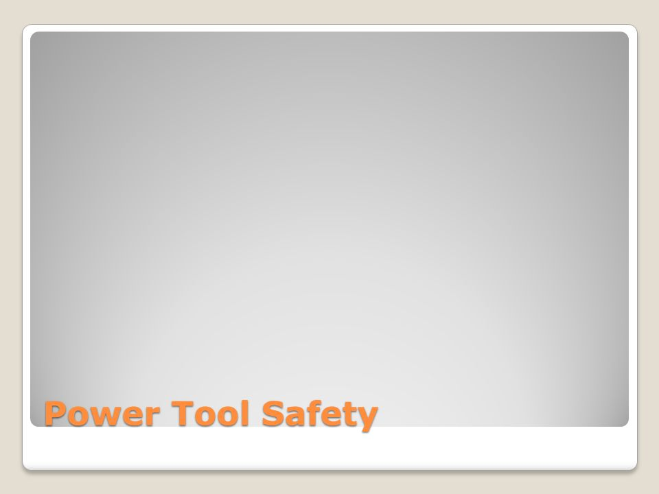 Video Watch the following video on power tool safety.