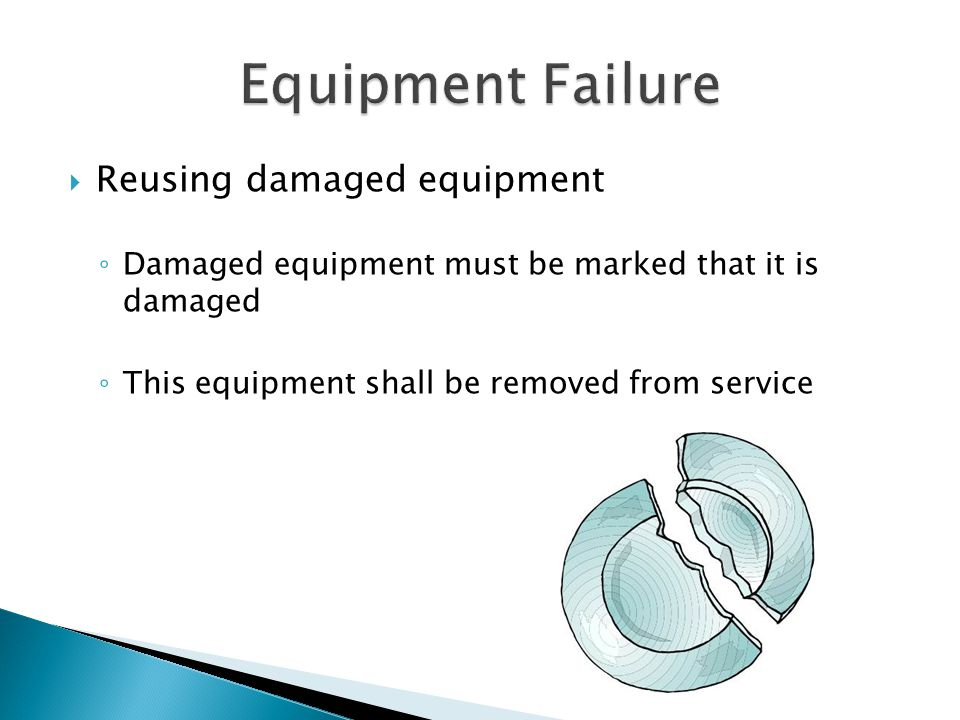  Reusing damaged equipment ◦ Damaged equipment must be marked that it is damaged ◦ This equipment shall be removed from service