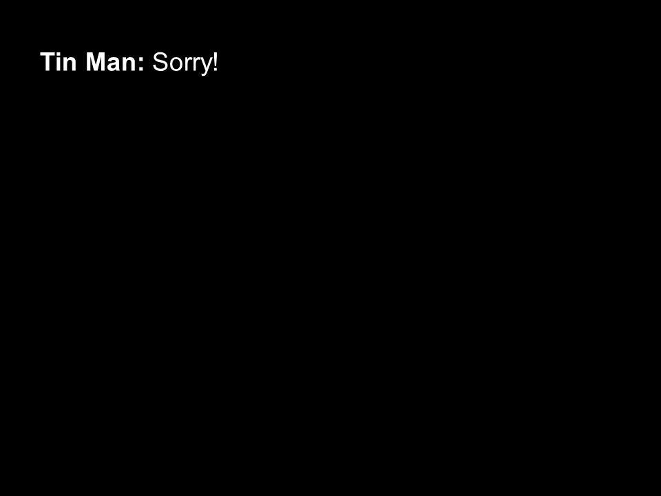 Tin Man: Sorry!