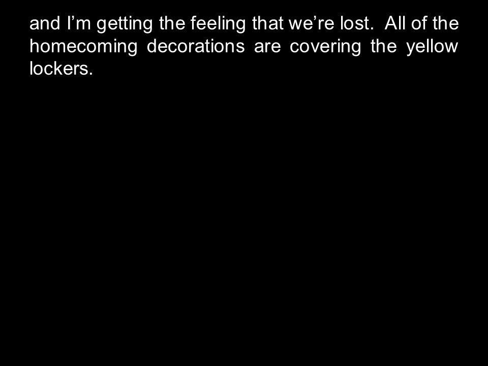 and I'm getting the feeling that we're lost.