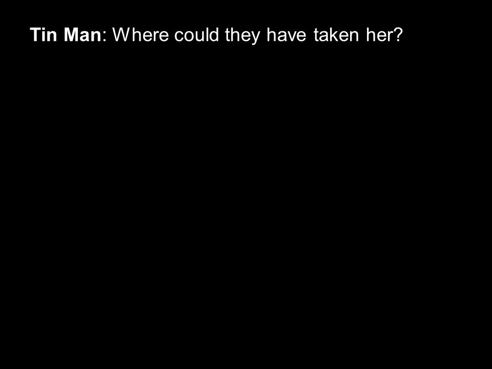 Tin Man: Where could they have taken her?