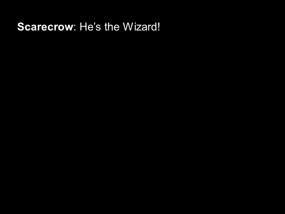 Scarecrow: He's the Wizard!
