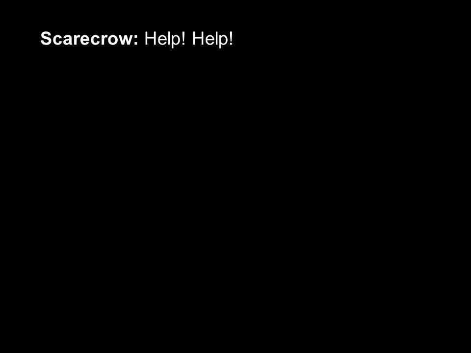 Scarecrow: Help! Help!