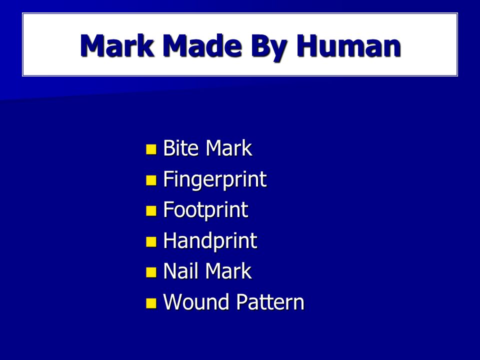 Types of Pattern on Body Mark Made By Human Mark Made By Human Mark Made By Weapons Mark Made By Weapons Mark Made By Tools Mark Made By Tools Mark Made By Animals Mark Made By Animals Mark Made By Objects Mark Made By Objects Mark Made By Vehicle Mark Made By Vehicle Mark Made By Clothing Mark Made By Clothing