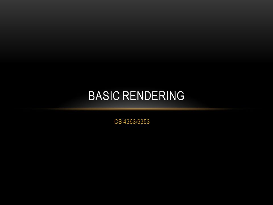 CS 4363/6353 BASIC RENDERING