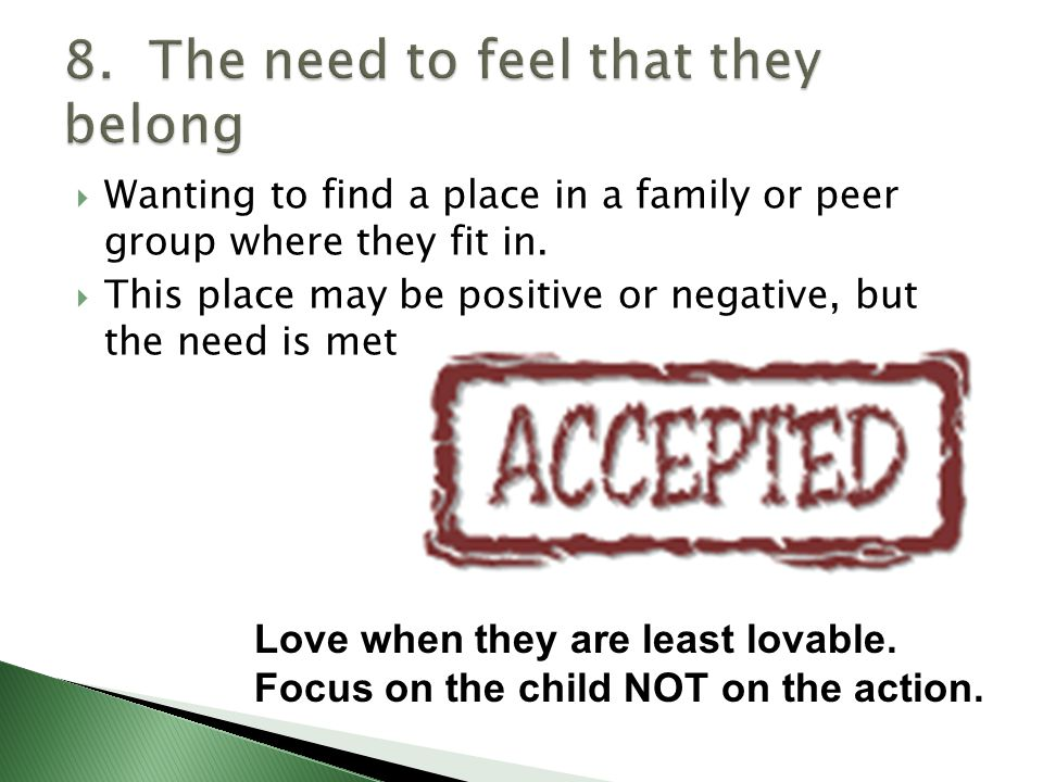  Wanting to find a place in a family or peer group where they fit in.
