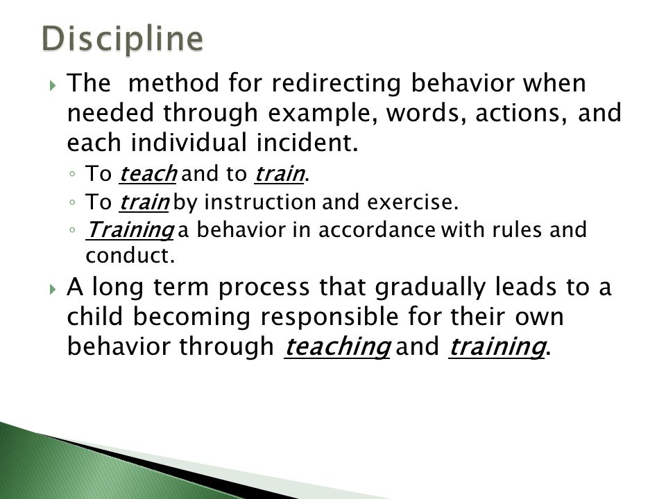  The method for redirecting behavior when needed through example, words, actions, and each individual incident.