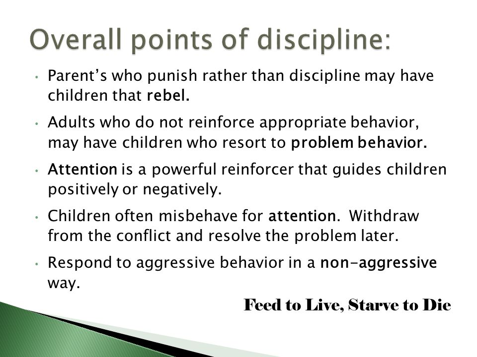 Parent's who punish rather than discipline may have children that rebel.