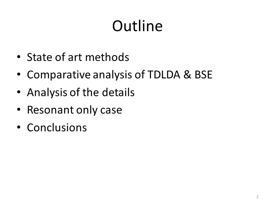 Outline State of art methods Comparative analysis of TDLDA & BSE Analysis of the details Resonant only case Conclusions 2