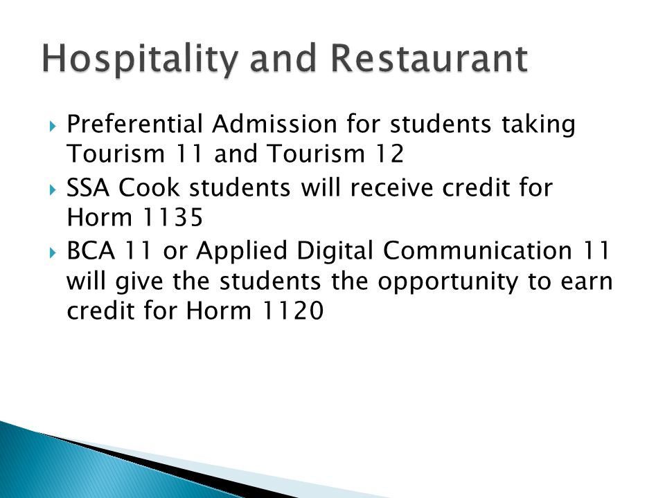  Preferential Admission for students taking Tourism 11 and Tourism 12  SSA Cook students will receive credit for Horm 1135  BCA 11 or Applied Digital Communication 11 will give the students the opportunity to earn credit for Horm 1120