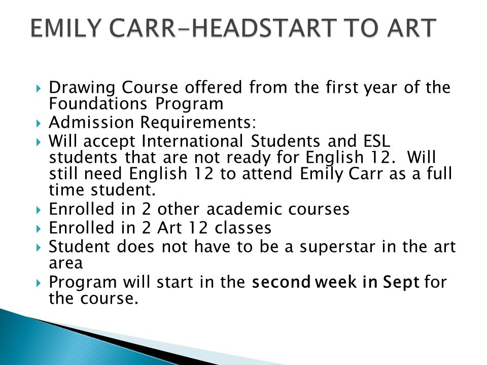  Drawing Course offered from the first year of the Foundations Program  Admission Requirements:  Will accept International Students and ESL students that are not ready for English 12.