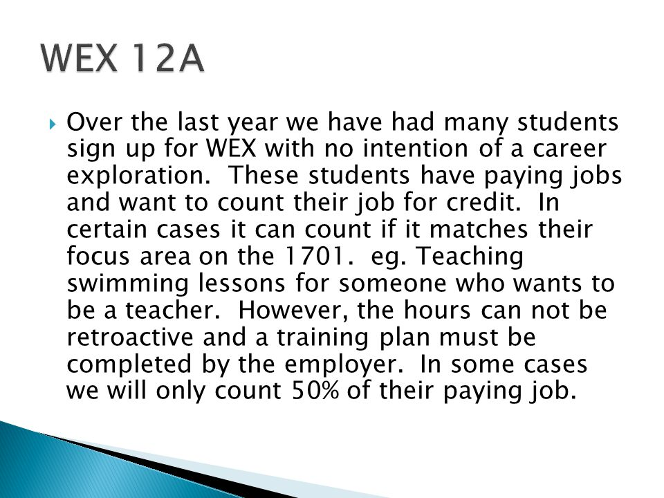  Over the last year we have had many students sign up for WEX with no intention of a career exploration.