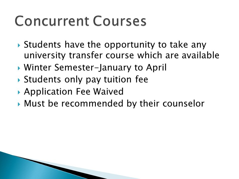  Students have the opportunity to take any university transfer course which are available  Winter Semester-January to April  Students only pay tuition fee  Application Fee Waived  Must be recommended by their counselor