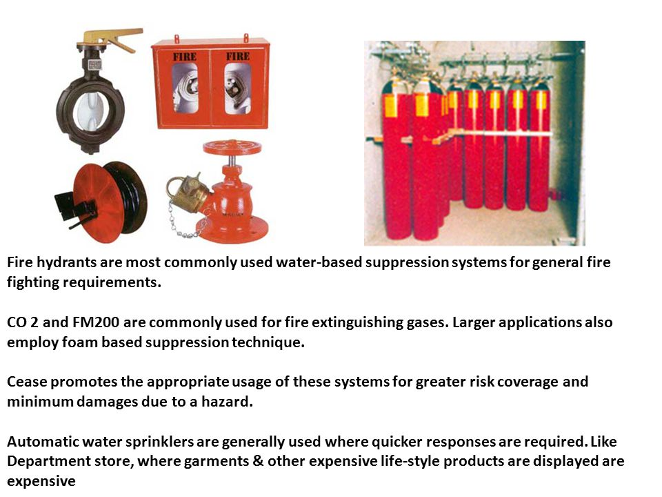 Fire hydrants are most commonly used water-based suppression systems for general fire fighting requirements.