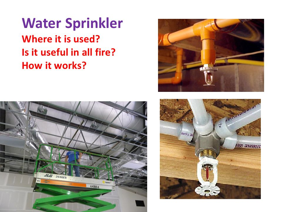 Water Sprinkler Where it is used Is it useful in all fire How it works