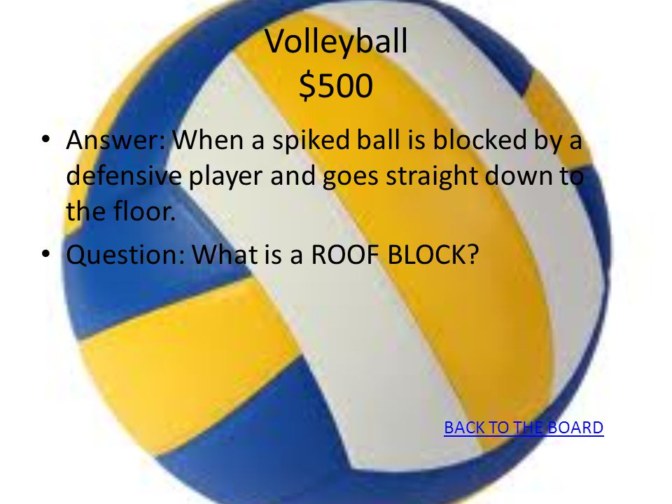 Volleyball $500 Answer: When a spiked ball is blocked by a defensive player and goes straight down to the floor.