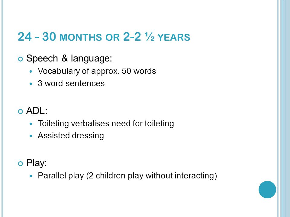 24 - 30 MONTHS OR 2-2 ½ YEARS Speech & language: Vocabulary of approx.