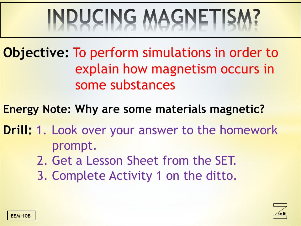 oneone Objective: To perform simulations in order to explain how magnetism occurs in some substances Energy Note: Why are some materials magnetic.