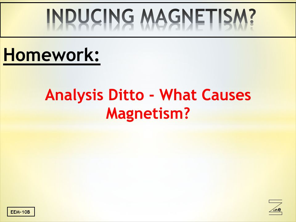 oneone Homework: Analysis Ditto - What Causes Magnetism EEM-10B