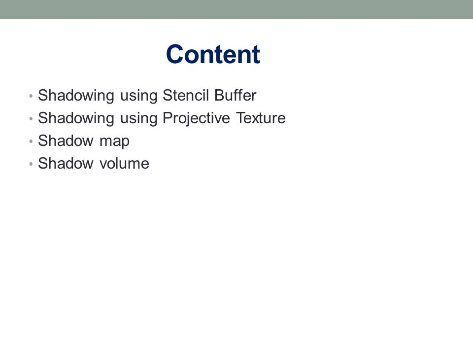 Content Shadowing using Stencil Buffer Shadowing using Projective Texture Shadow map Shadow volume