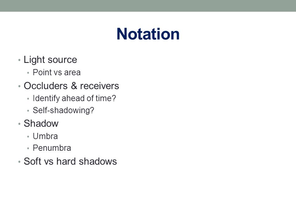 Notation Light source Point vs area Occluders & receivers Identify ahead of time.