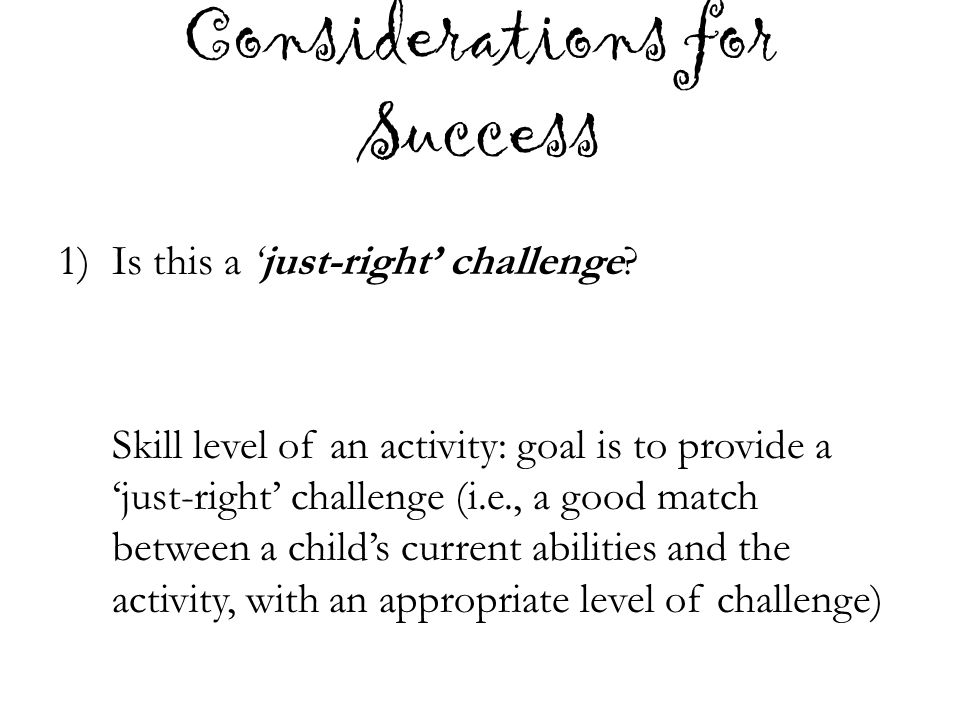 Considerations for Success 1)Is this a 'just-right' challenge.