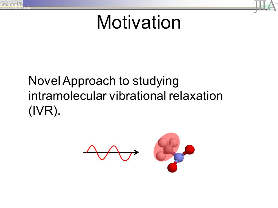 Novel Approach to studying intramolecular vibrational relaxation (IVR). Motivation