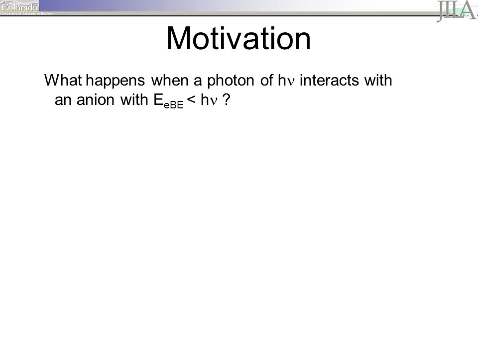What happens when a photon of h interacts with an anion with E eBE < h .