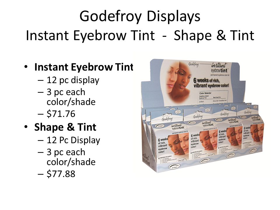 Godefroy Displays Instant Eyebrow Tint - Shape & Tint Instant Eyebrow Tint – 12 pc display – 3 pc each color/shade – $71.76 Shape & Tint – 12 Pc Display – 3 pc each color/shade – $77.88