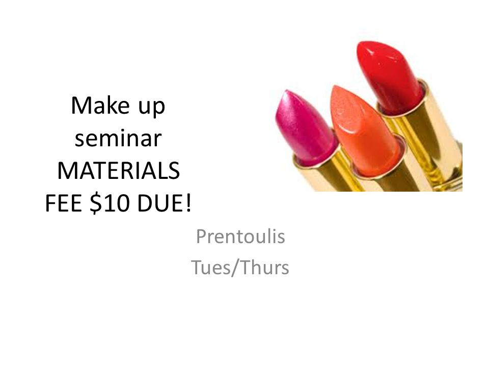 Make up seminar MATERIALS FEE $10 DUE! Prentoulis Tues/Thurs