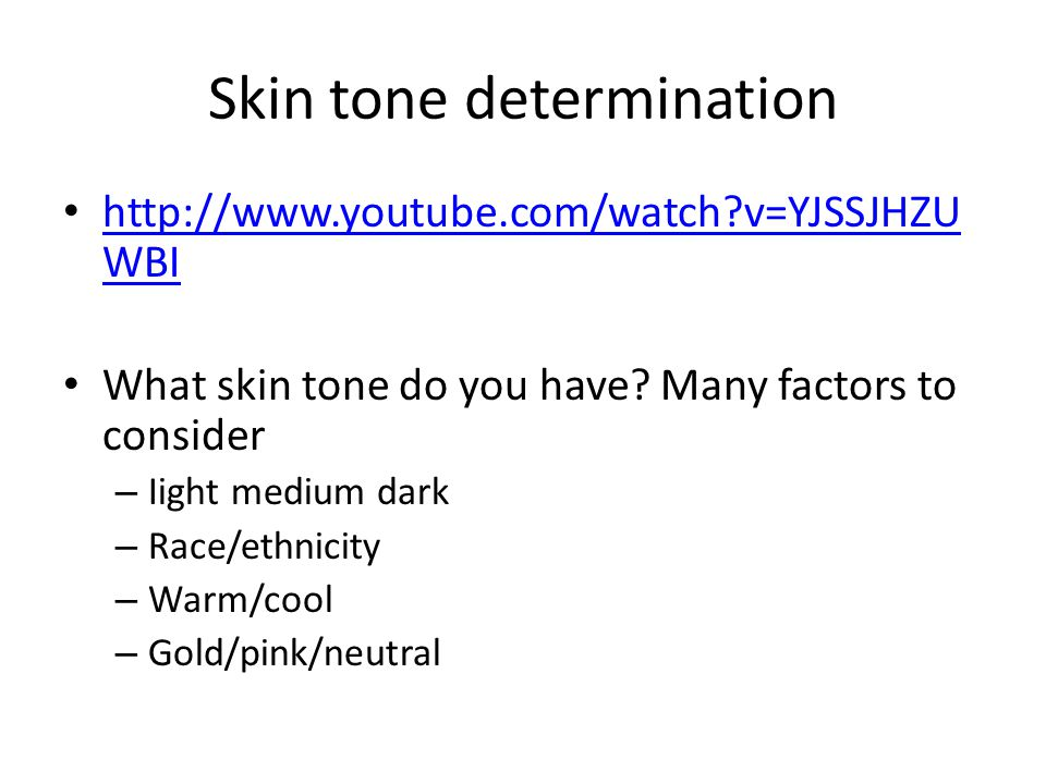 Skin tone determination http://www.youtube.com/watch v=YJSSJHZU WBI http://www.youtube.com/watch v=YJSSJHZU WBI What skin tone do you have.
